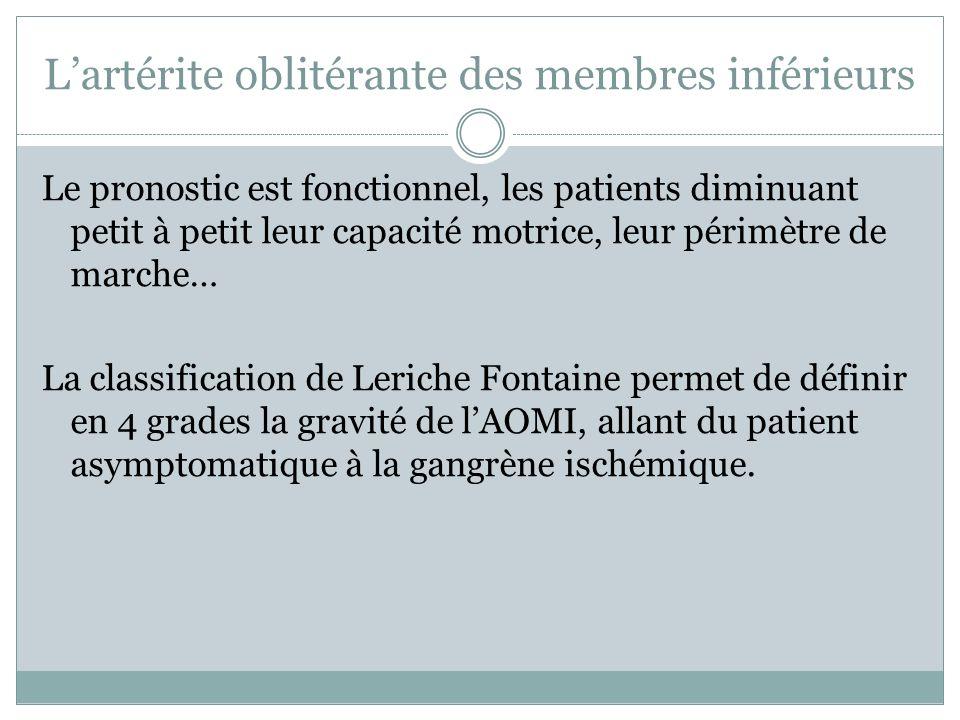 Lartérite oblitérante des membres inférieurs Le pronostic est fonctionnel, les patients diminuant petit à petit leur capacité motrice, leur périmètre