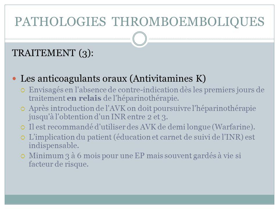 PATHOLOGIES THROMBOEMBOLIQUES TRAITEMENT (3): Les anticoagulants oraux (Antivitamines K) Envisagés en l absence de contre-indication dès les premiers jours de traitement en relais de l héparinothérapie.