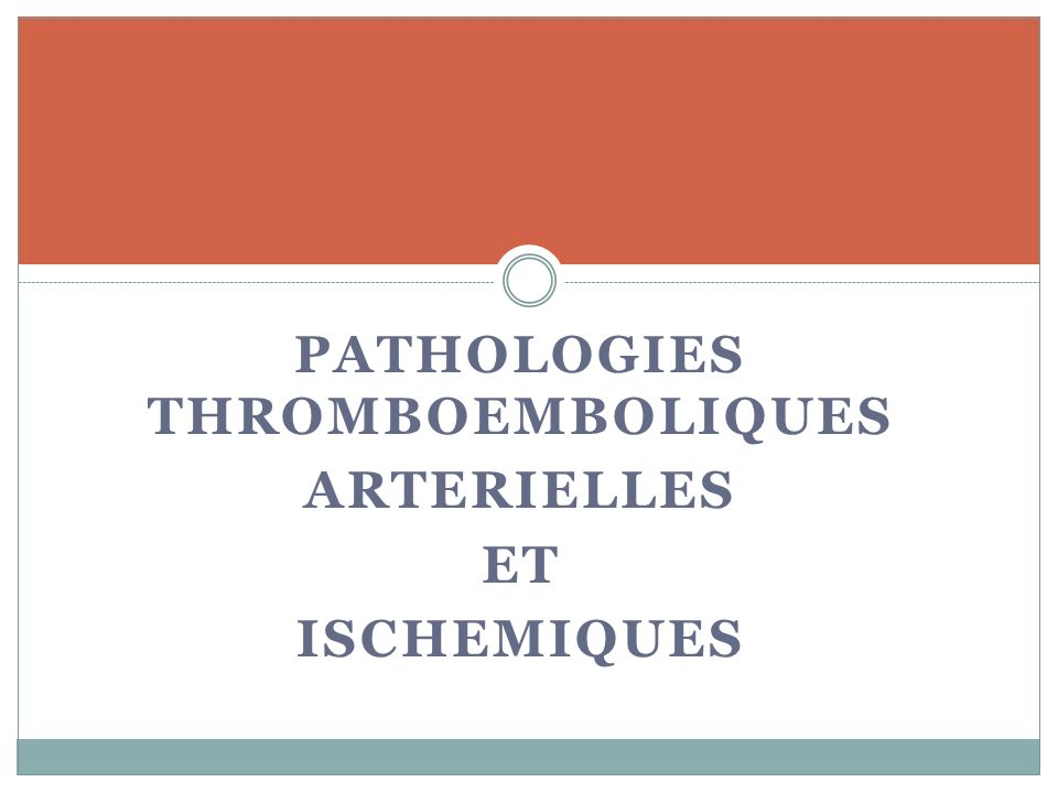 PATHOLOGIES THROMBOEMBOLIQUES ARTERIELLES ET ISCHEMIQUES