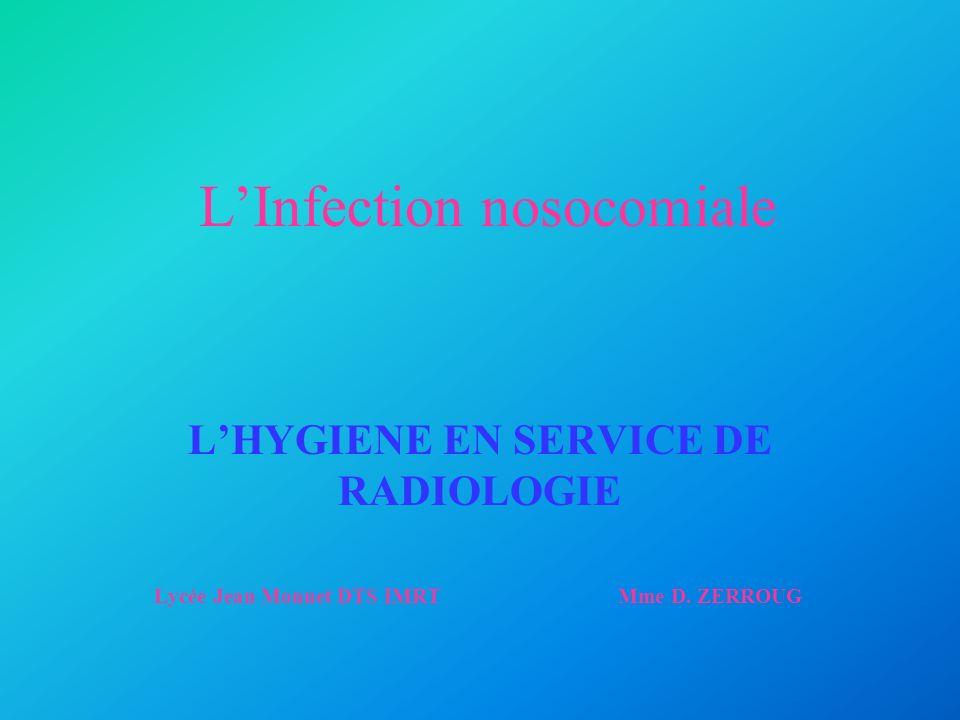 LInfection nosocomiale LHYGIENE EN SERVICE DE RADIOLOGIE Lycée Jean Monnet DTS IMRT Mme D. ZERROUG