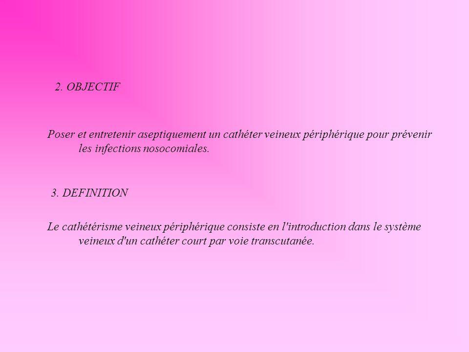 Poser et entretenir aseptiquement un cathéter veineux périphérique pour prévenir les infections nosocomiales. 2. OBJECTIF 3. DEFINITION Le cathétérism