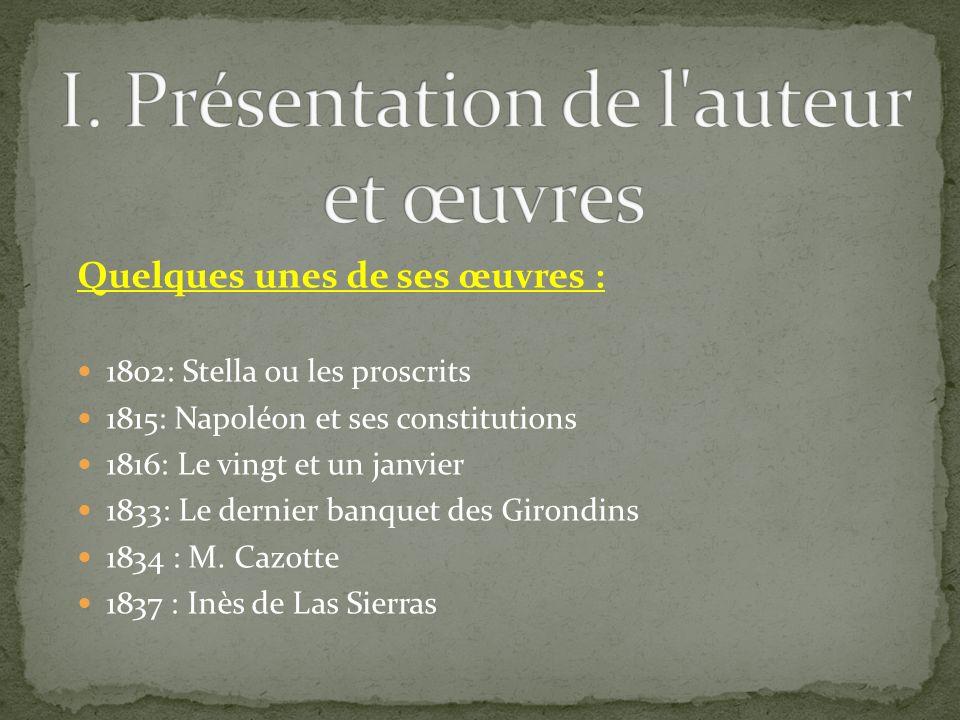 Quelques unes de ses œuvres : 1802: Stella ou les proscrits 1815: Napoléon et ses constitutions 1816: Le vingt et un janvier 1833: Le dernier banquet des Girondins 1834 : M.