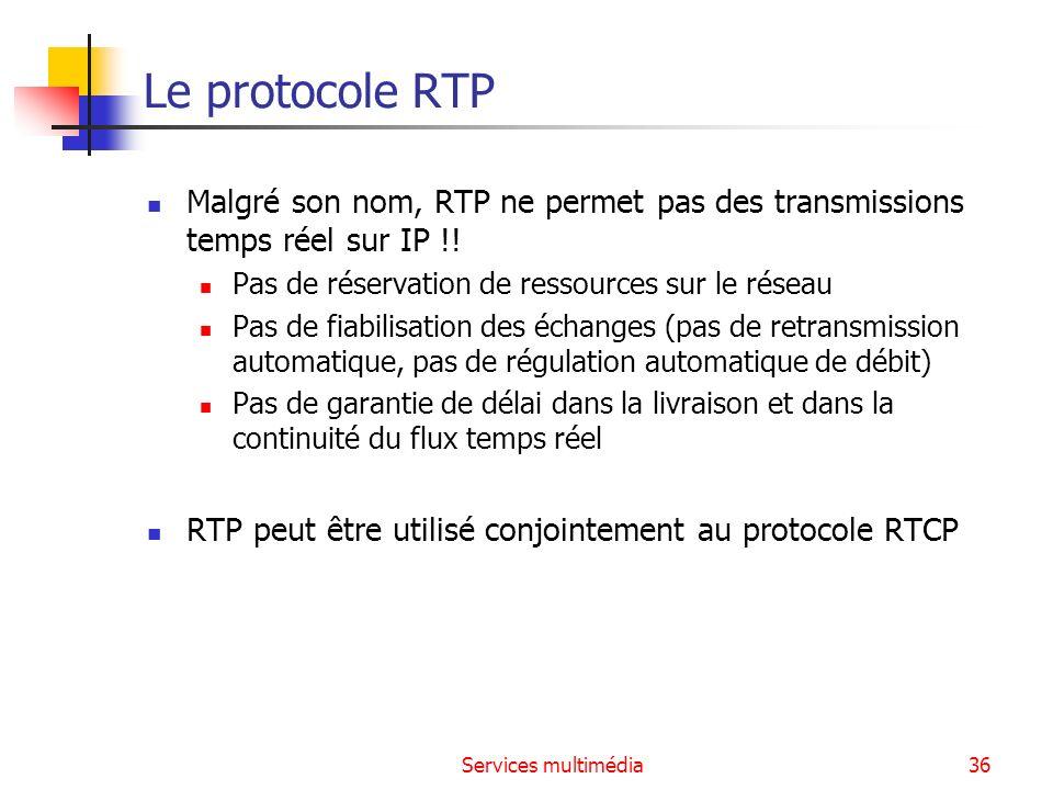 Services multimédia36 Le protocole RTP Malgré son nom, RTP ne permet pas des transmissions temps réel sur IP !! Pas de réservation de ressources sur l