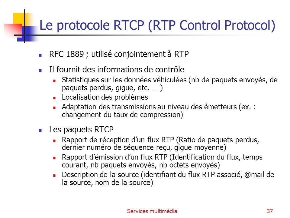 Services multimédia37 Le protocole RTCP (RTP Control Protocol) RFC 1889 ; utilisé conjointement à RTP Il fournit des informations de contrôle Statisti