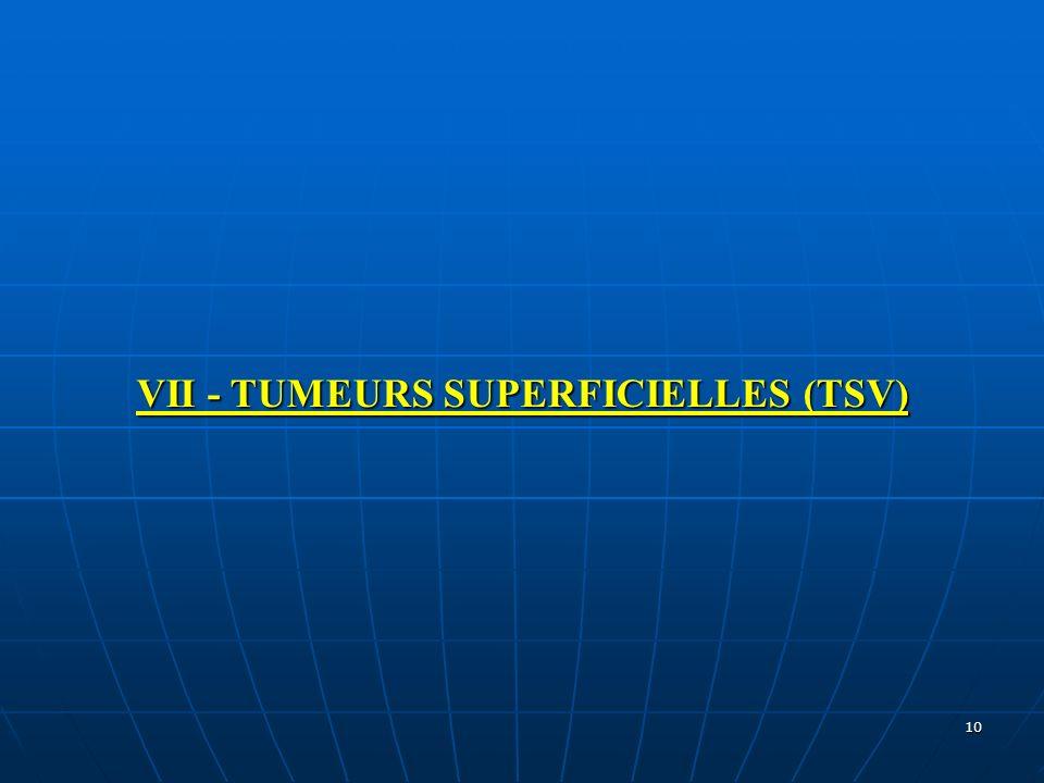 10 VII - TUMEURS SUPERFICIELLES (TSV)