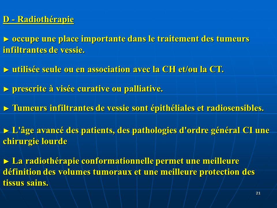 21 D - Radiothérapie occupe une place importante dans le traitement des tumeurs infiltrantes de vessie. occupe une place importante dans le traitement