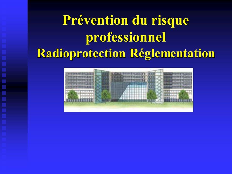 Prévention du risque professionnel Radioprotection Réglementation