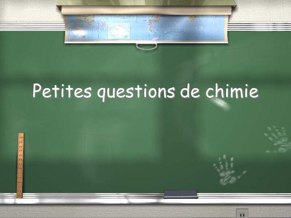Petites questions de chimie Petites questions de chimie