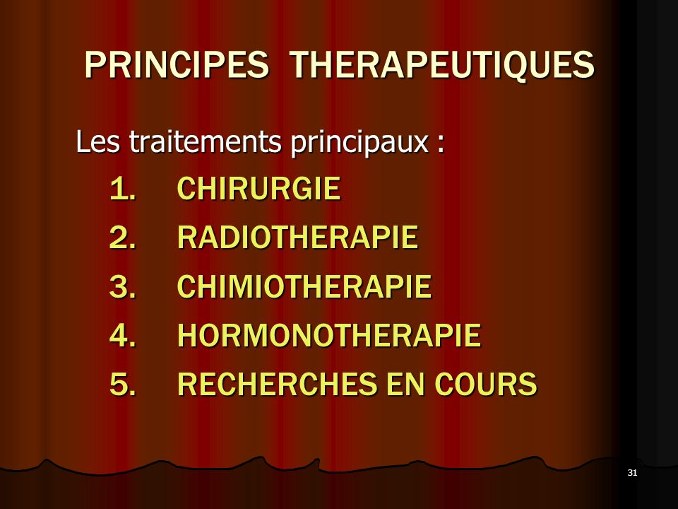 31 PRINCIPES THERAPEUTIQUES Les traitements principaux : Les traitements principaux : 1.CHIRURGIE 1.CHIRURGIE 2.RADIOTHERAPIE 2.RADIOTHERAPIE 3.CHIMIO