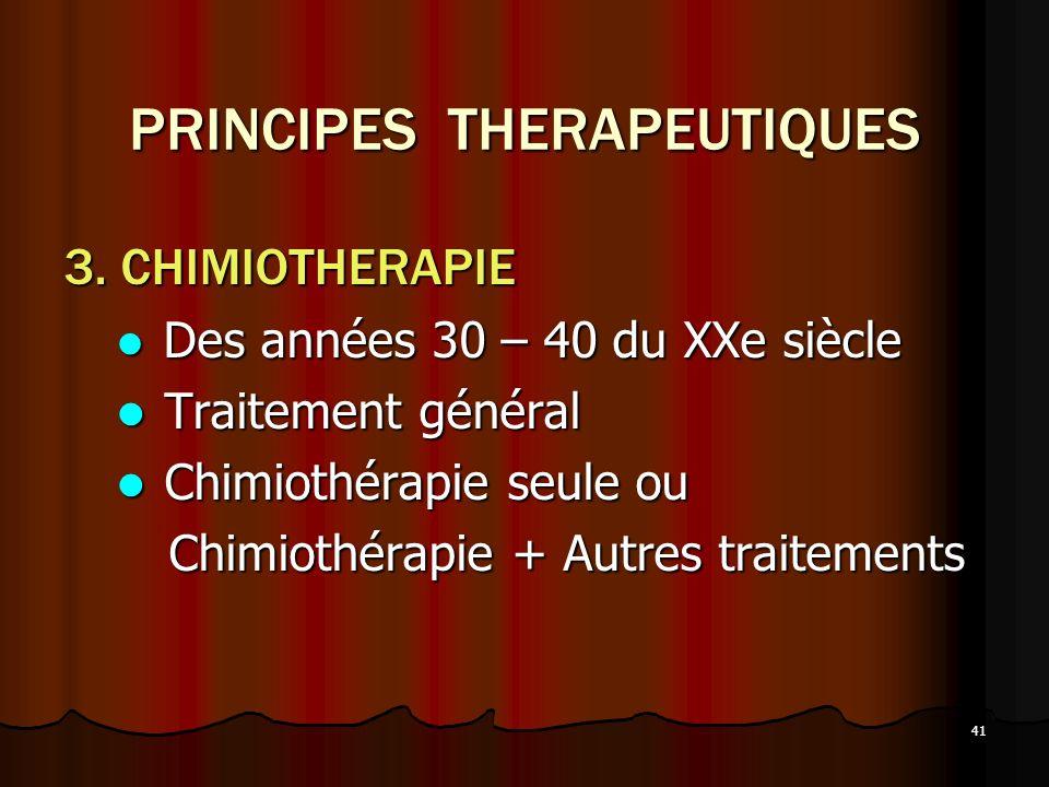 41 PRINCIPES THERAPEUTIQUES 3. CHIMIOTHERAPIE Des années 30 – 40 du XXe siècle Des années 30 – 40 du XXe siècle Traitement général Traitement général