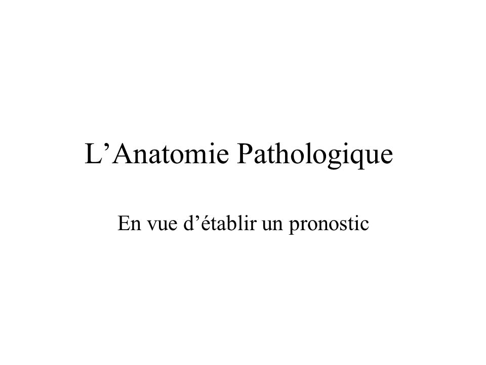 LAnatomie Pathologique En vue détablir un pronostic