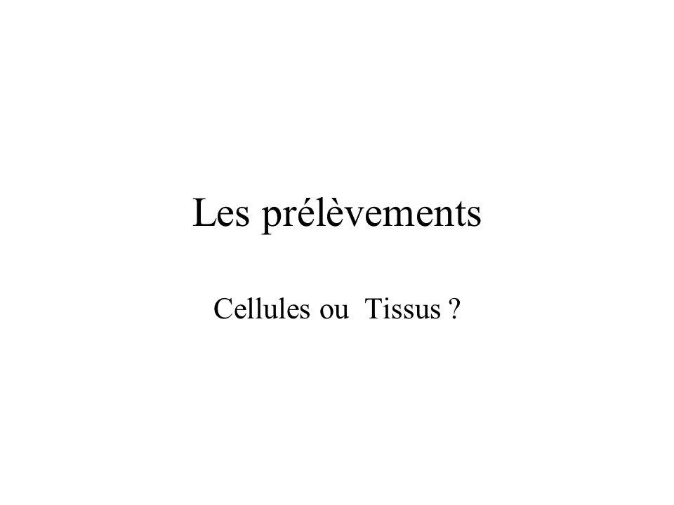 Les prélèvements Cellules ou Tissus ?