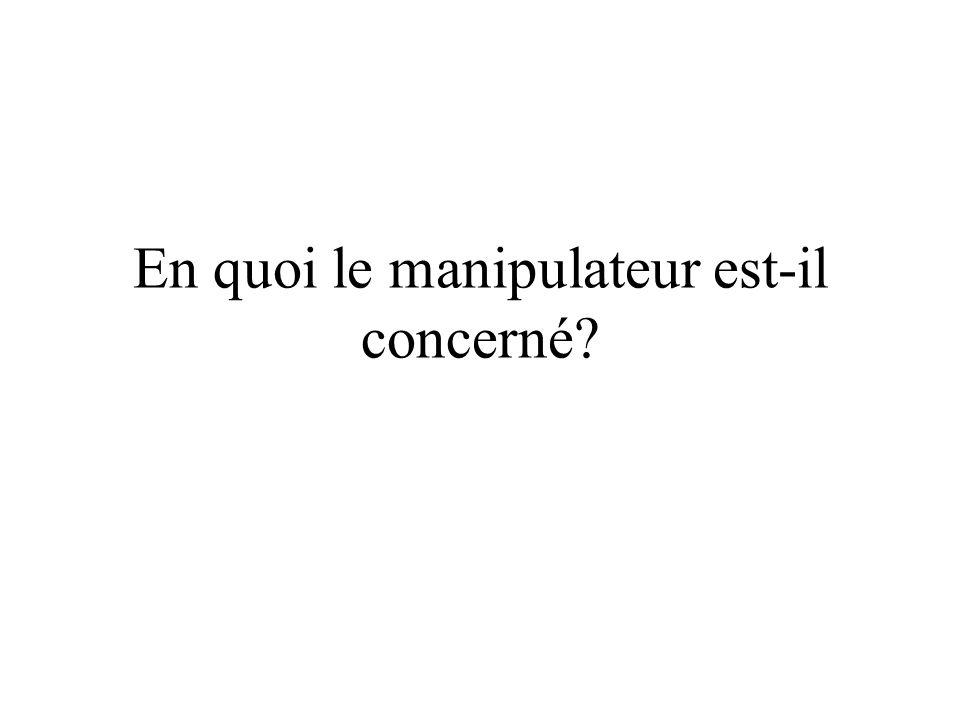 En quoi le manipulateur est-il concerné?