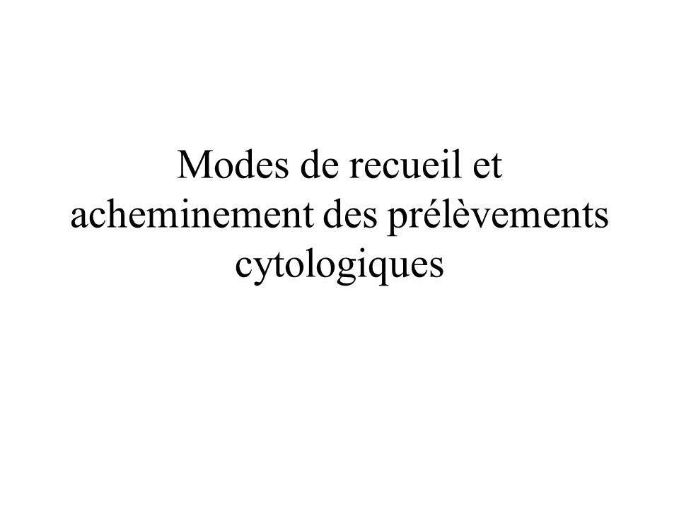 Modes de recueil et acheminement des prélèvements cytologiques