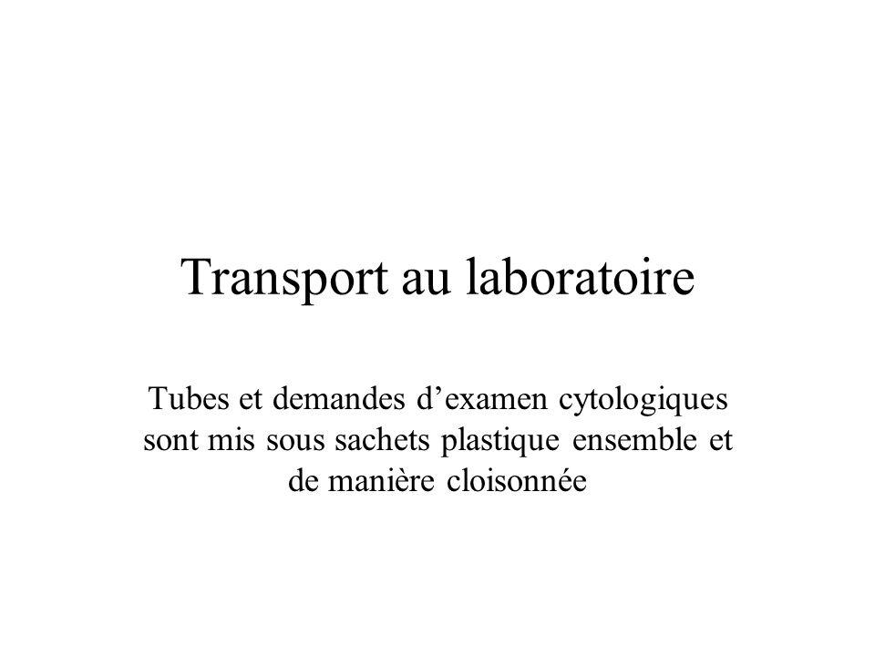 Transport au laboratoire Tubes et demandes dexamen cytologiques sont mis sous sachets plastique ensemble et de manière cloisonnée