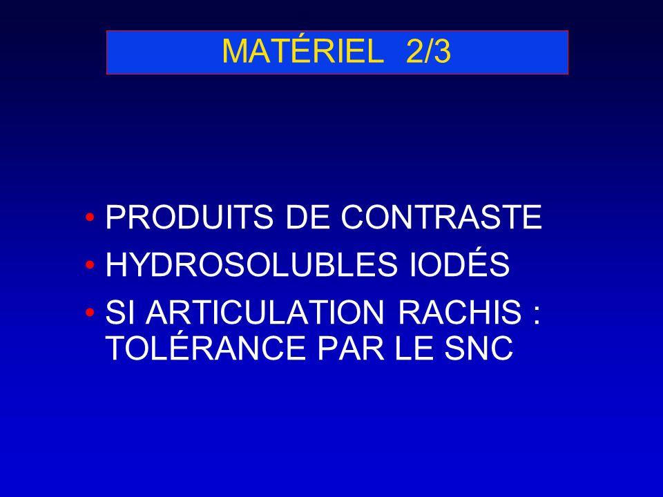 MATÉRIEL 2/3 PRODUITS DE CONTRASTE HYDROSOLUBLES IODÉS SI ARTICULATION RACHIS : TOLÉRANCE PAR LE SNC