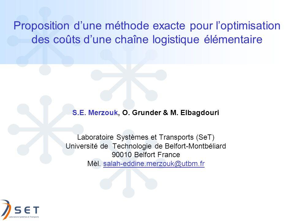 Proposition dune méthode exacte pour loptimisation des coûts dune chaîne logistique élémentaire S.E. Merzouk, O. Grunder & M. Elbagdouri Laboratoire S
