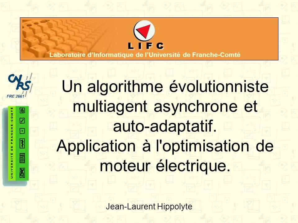 Laboratoire dInformatique de lUniversité de Franche-Comté Un algorithme évolutionniste multiagent asynchrone et auto-adaptatif. Application à l'optimi