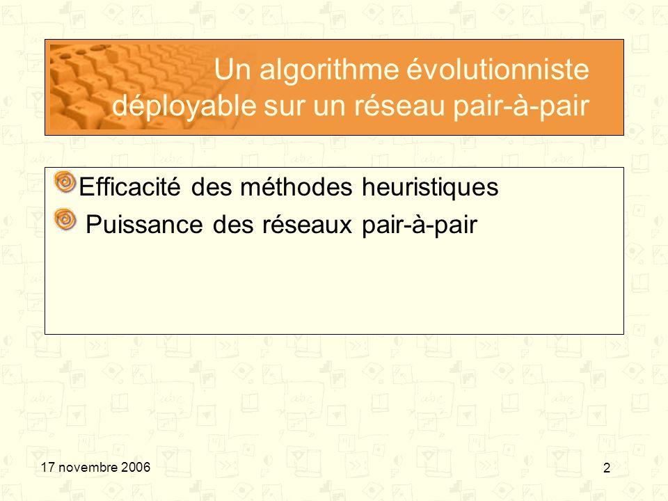 2 17 novembre 2006 Un algorithme évolutionniste déployable sur un réseau pair-à-pair Efficacité des méthodes heuristiques Puissance des réseaux pair-à