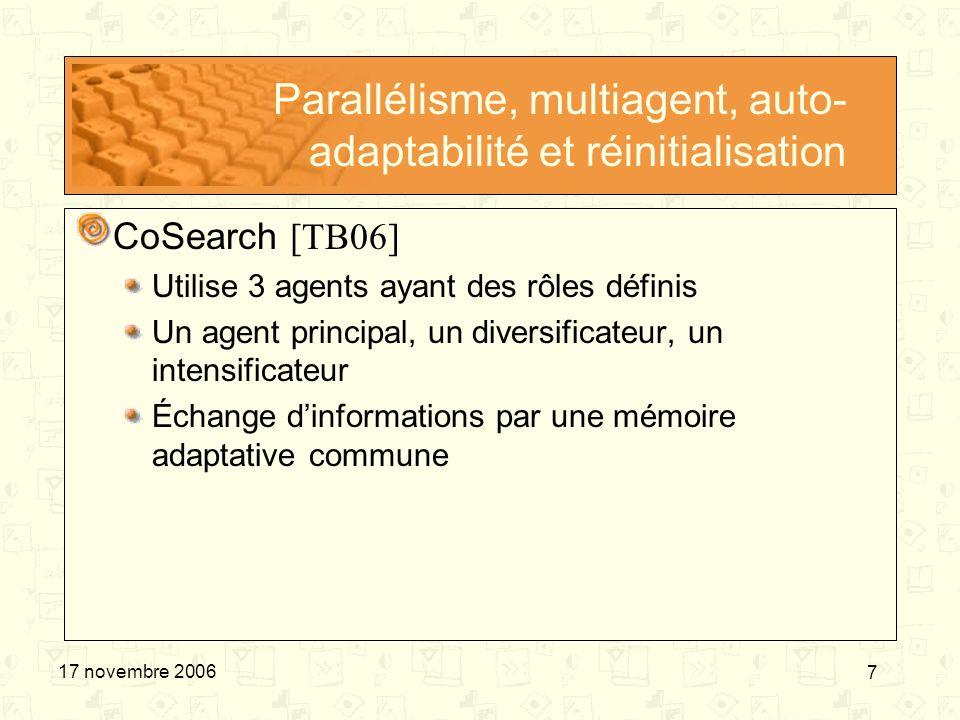 7 17 novembre 2006 Parallélisme, multiagent, auto- adaptabilité et réinitialisation CoSearch [TB06] Utilise 3 agents ayant des rôles définis Un agent