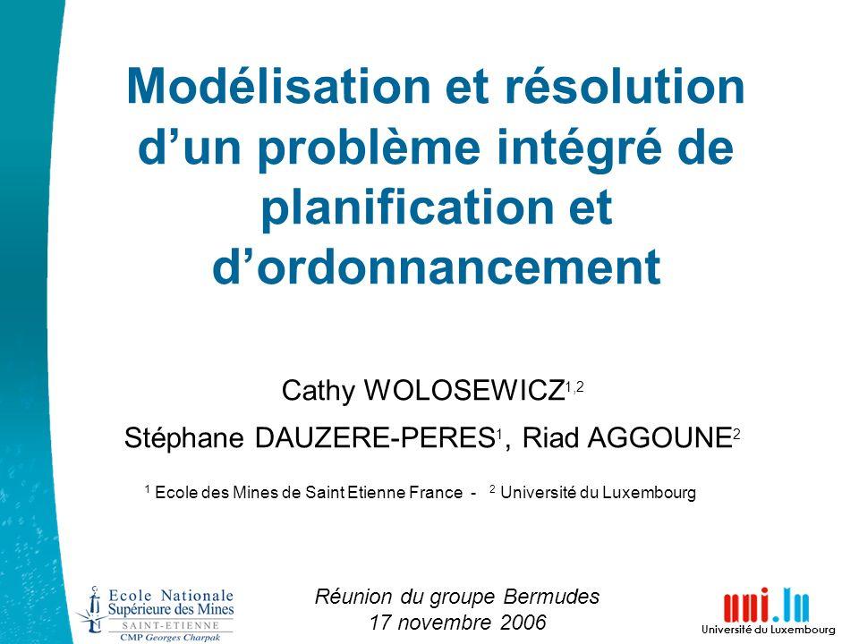 Modélisation et résolution dun problème intégré de planification et dordonnancement Cathy WOLOSEWICZ 1,2 Stéphane DAUZERE-PERES 1, Riad AGGOUNE 2 1 Ec