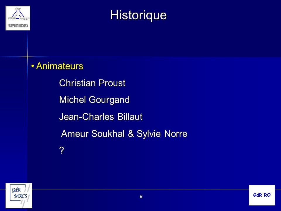 6 Historique Animateurs Animateurs Christian Proust Michel Gourgand Jean-Charles Billaut Ameur Soukhal & Sylvie Norre Ameur Soukhal & Sylvie Norre? Gd