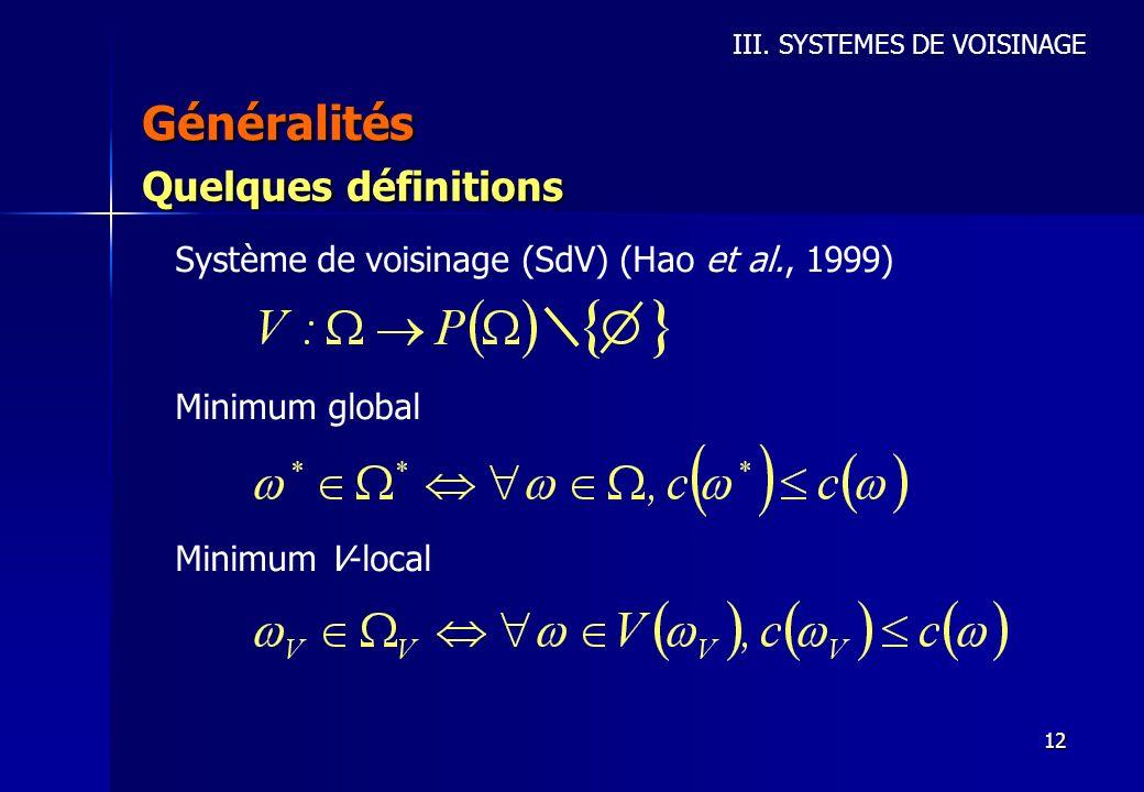12 Généralités III. SYSTEMES DE VOISINAGE Quelques définitions Système de voisinage (SdV) (Hao et al., 1999) Minimum global Minimum V-local