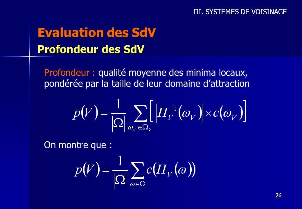 26 Evaluation des SdV III. SYSTEMES DE VOISINAGE Profondeur des SdV Profondeur : qualité moyenne des minima locaux, pondérée par la taille de leur dom