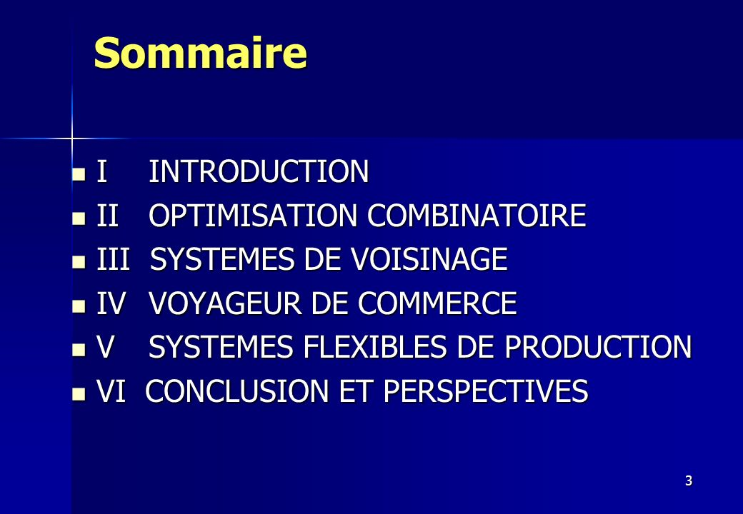 3 Sommaire I INTRODUCTION I INTRODUCTION II OPTIMISATION COMBINATOIRE II OPTIMISATION COMBINATOIRE III SYSTEMES DE VOISINAGE III SYSTEMES DE VOISINAGE