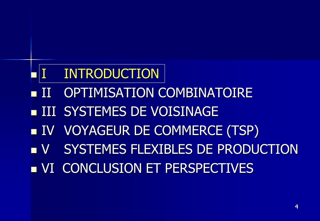 4 I INTRODUCTION I INTRODUCTION II OPTIMISATION COMBINATOIRE II OPTIMISATION COMBINATOIRE III SYSTEMES DE VOISINAGE III SYSTEMES DE VOISINAGE IV VOYAG