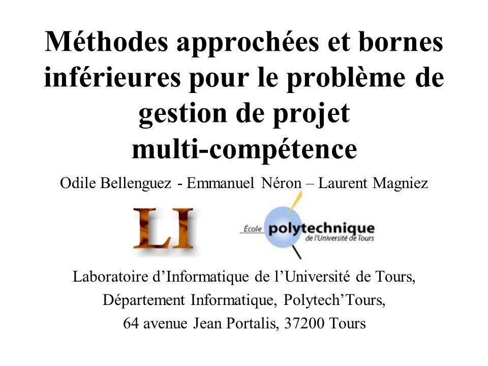 Méthodes approchées et bornes inférieures pour le problème de gestion de projet multi-compétence Odile Bellenguez - Emmanuel Néron – Laurent Magniez L