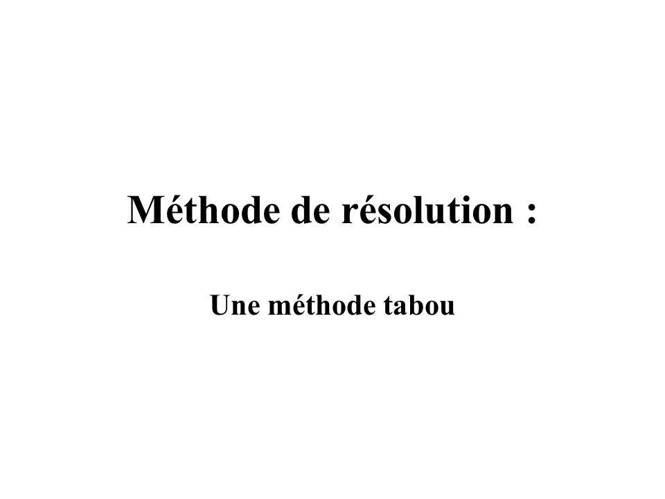 Méthode de résolution : Une méthode tabou