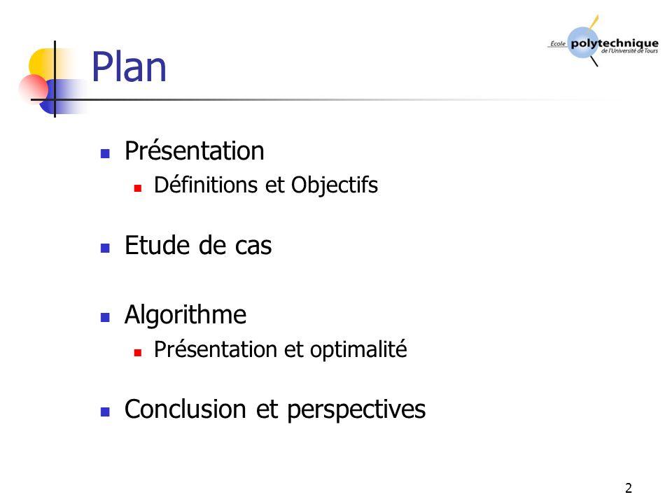 2 Plan Présentation Définitions et Objectifs Etude de cas Algorithme Présentation et optimalité Conclusion et perspectives