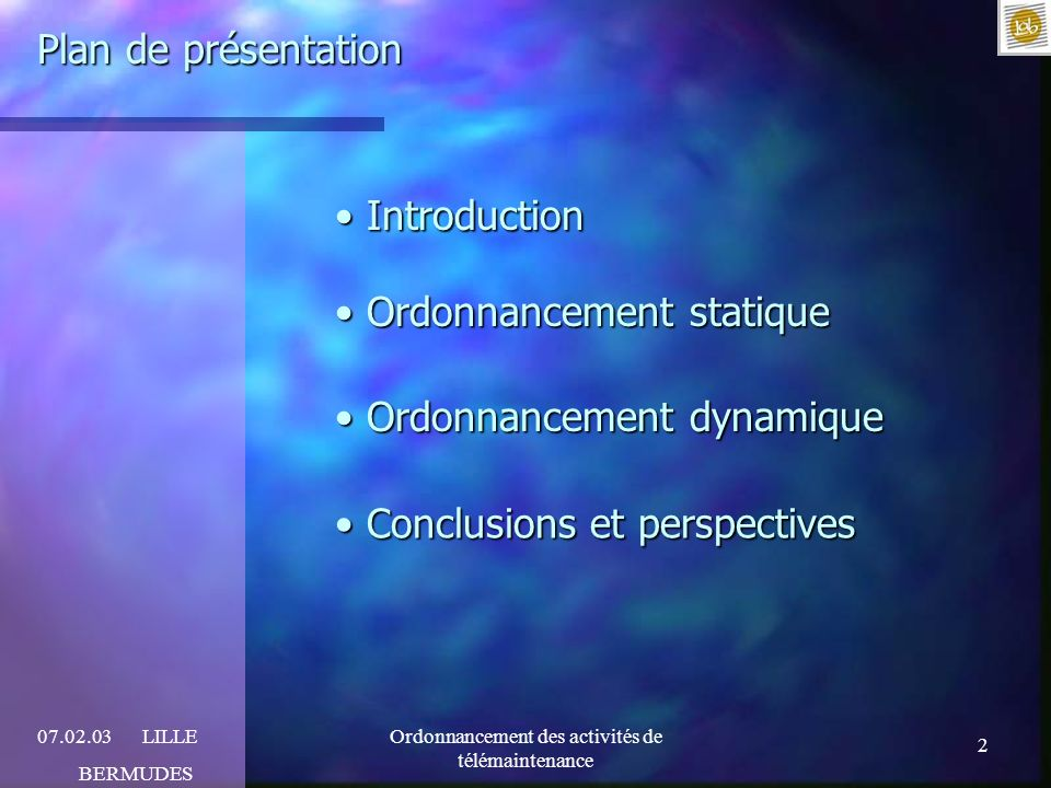 2 07.02.03LILLE BERMUDES Ordonnancement des activités de télémaintenance Plan de présentation Introduction Introduction Ordonnancement statique Ordonn