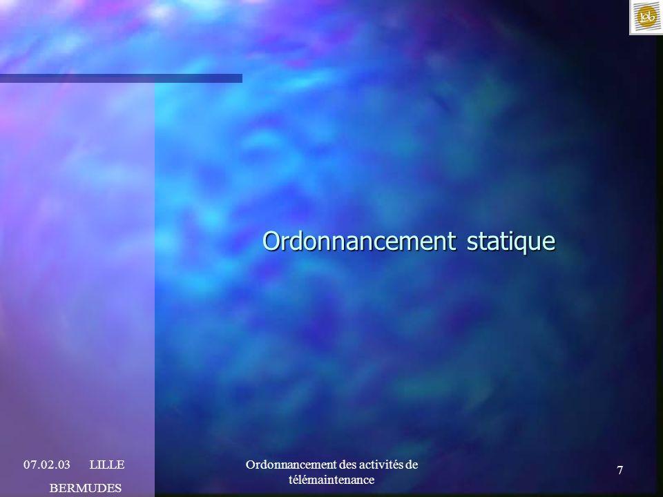 7 07.02.03LILLE BERMUDES Ordonnancement des activités de télémaintenance Ordonnancement statique