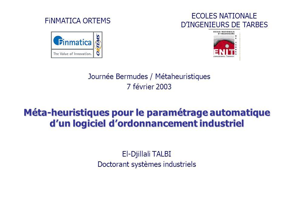 FiNMATICA ORTEMS ECOLES NATIONALE DINGENIEURS DE TARBES Méta-heuristiques pour le paramétrage automatique dun logiciel dordonnancement industriel El-D