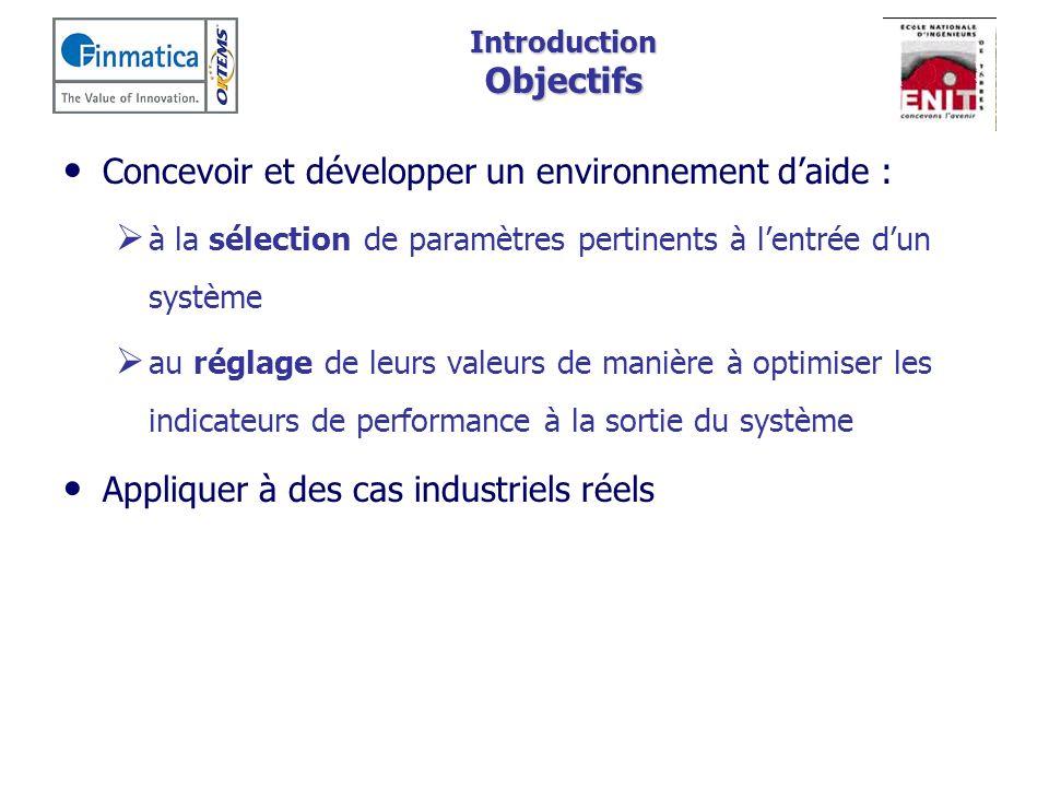 Introduction Objectifs Concevoir et développer un environnement daide : à la sélection de paramètres pertinents à lentrée dun système au réglage de le