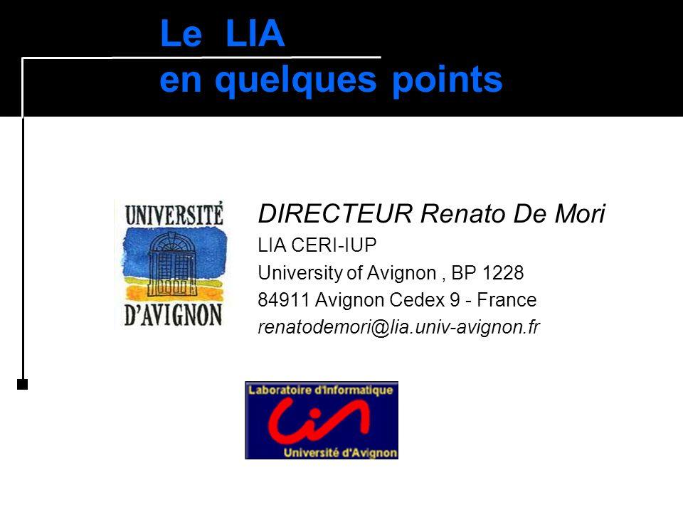 Le LIA en quelques points DIRECTEUR Renato De Mori LIA CERI-IUP University of Avignon, BP 1228 84911 Avignon Cedex 9 - France renatodemori@lia.univ-av