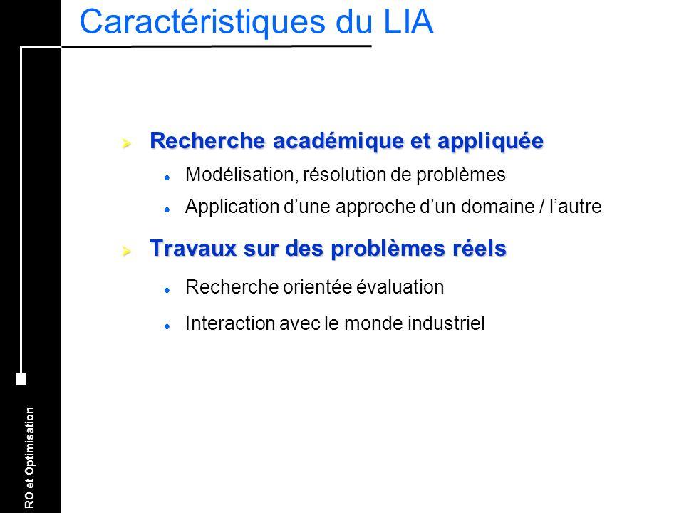 RO et Optimisation Caractéristiques du LIA Recherche académique et appliquée Recherche académique et appliquée l Modélisation, résolution de problèmes