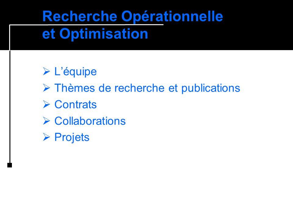Recherche Opérationnelle et Optimisation Léquipe Thèmes de recherche et publications Contrats Collaborations Projets