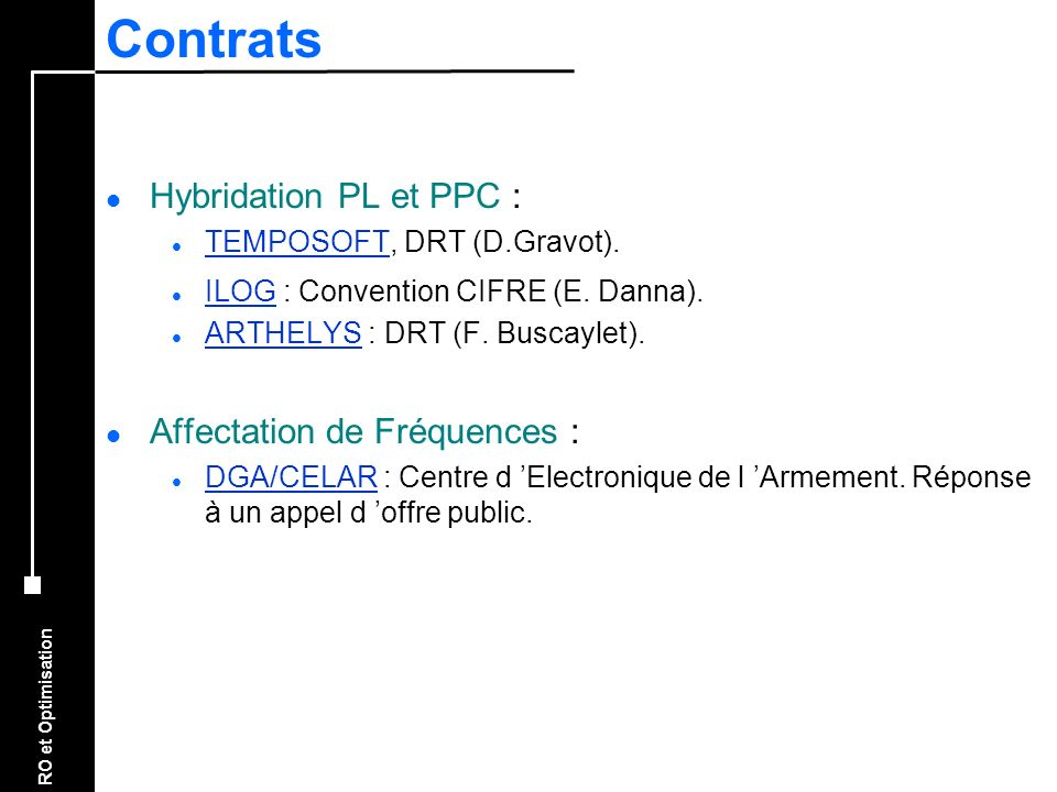 RO et Optimisation Contrats l Hybridation PL et PPC : l TEMPOSOFT, DRT (D.Gravot). TEMPOSOFT l ILOG : Convention CIFRE (E. Danna). ILOG l ARTHELYS : D