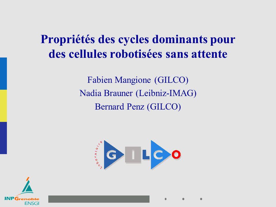 1 Page de garde présentation Propriétés des cycles dominants pour des cellules robotisées sans attente Fabien Mangione (GILCO) Nadia Brauner (Leibniz-IMAG) Bernard Penz (GILCO)