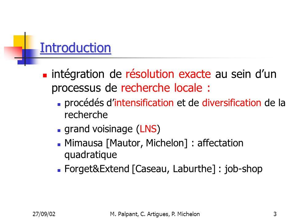 27/09/02M. Palpant, C. Artigues, P. Michelon Introduction intégration de résolution exacte au sein dun processus de recherche locale : procédés dinten