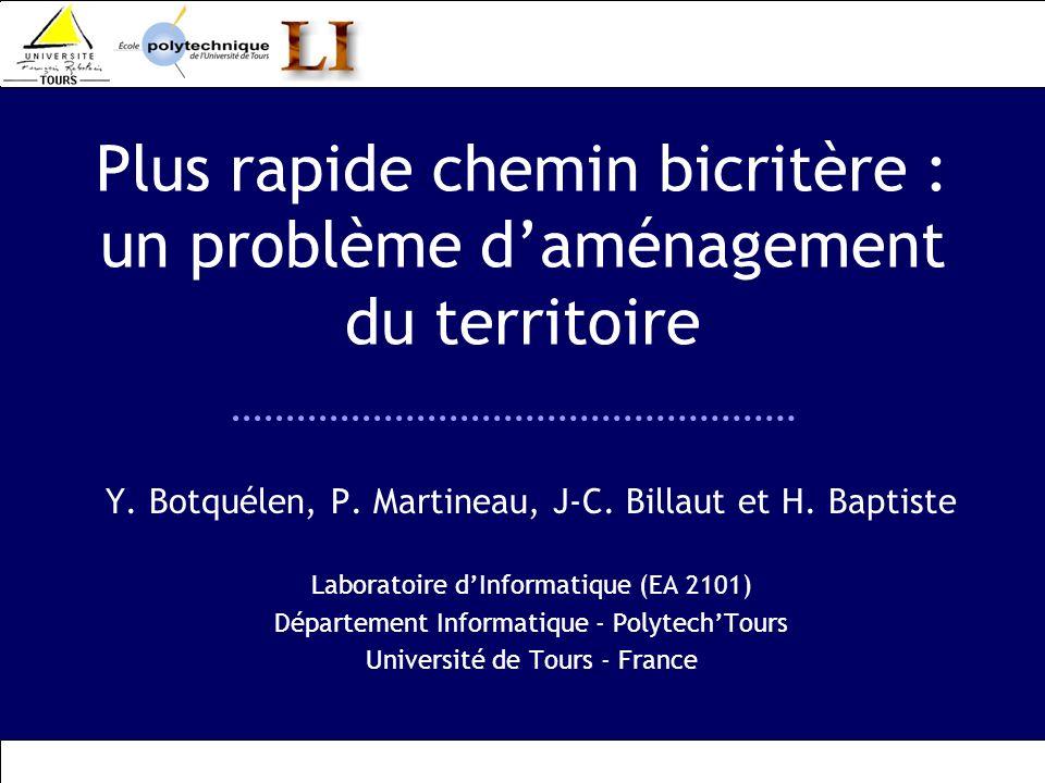 Plus rapide chemin bicritère : un problème daménagement du territoire Y. Botquélen, P. Martineau, J-C. Billaut et H. Baptiste Laboratoire dInformatiqu