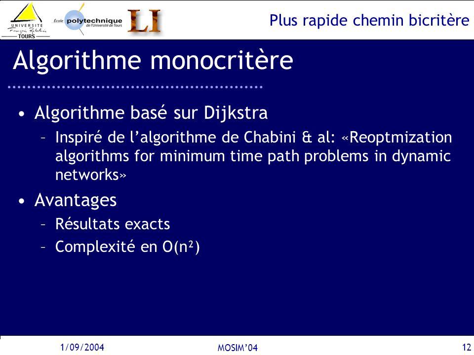 Plus rapide chemin bicritère 1/09/2004 MOSIM04 12 Algorithme monocritère Algorithme basé sur Dijkstra –Inspiré de lalgorithme de Chabini & al: «Reoptm