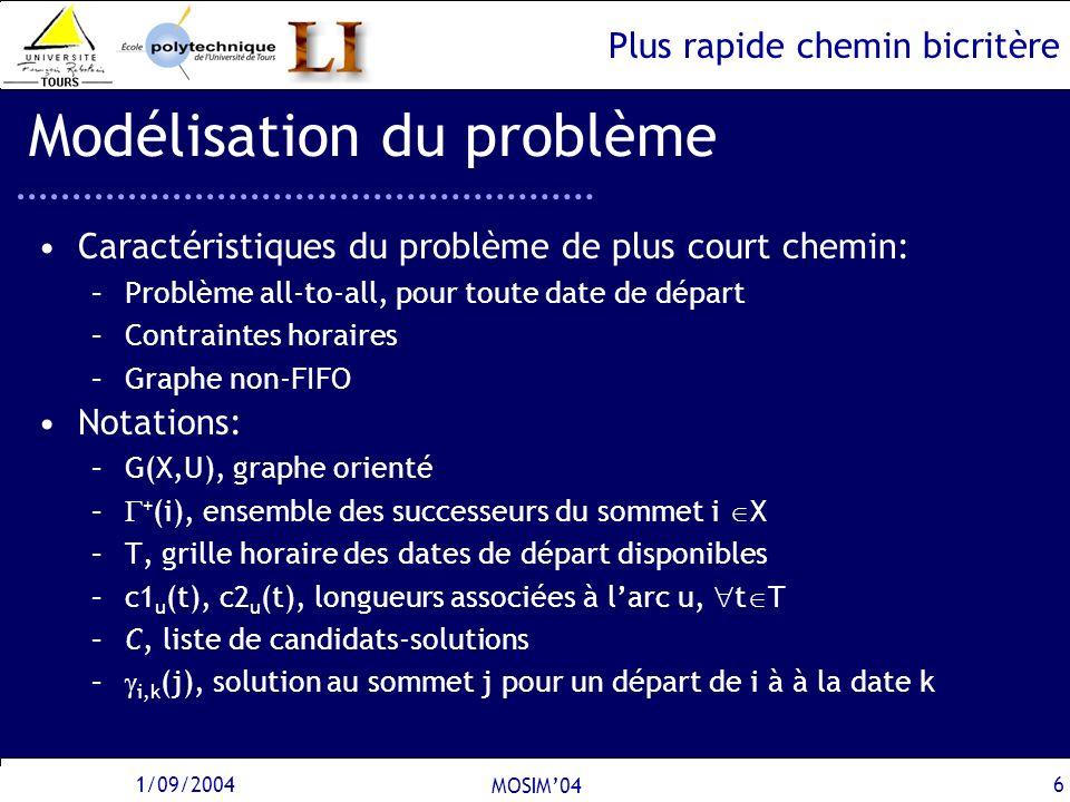 Plus rapide chemin bicritère 1/09/2004 MOSIM04 6 Modélisation du problème Caractéristiques du problème de plus court chemin: –Problème all-to-all, pou