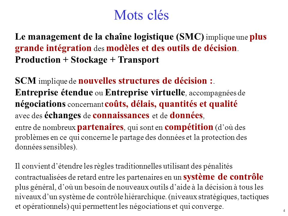 4 Mots clés Le management de la chaîne logistique (SMC) implique une plus grande intégration des modèles et des outils de décision.
