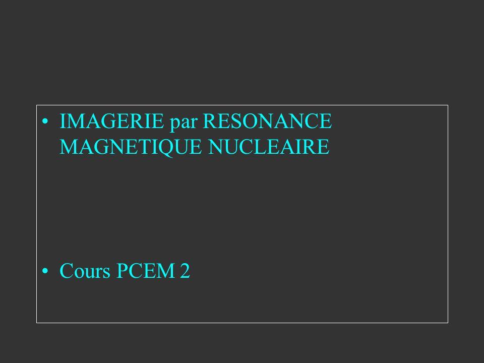 IMAGERIE par RESONANCE MAGNETIQUE NUCLEAIRE Cours PCEM 2