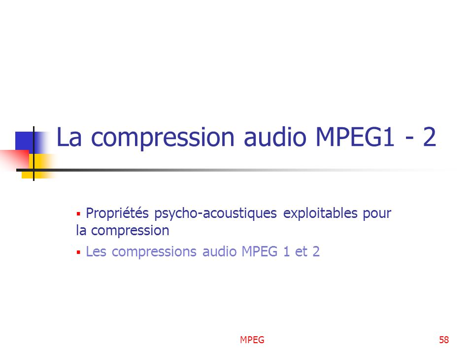 MPEG58 La compression audio MPEG1 - 2 Propriétés psycho-acoustiques exploitables pour la compression Les compressions audio MPEG 1 et 2