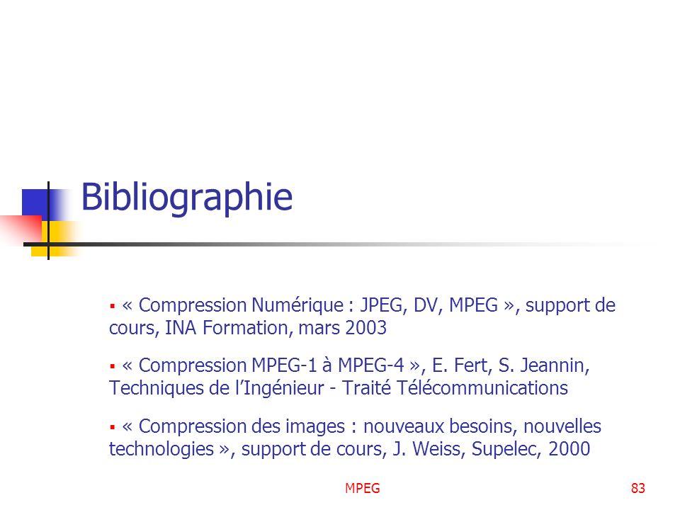 MPEG83 Bibliographie « Compression Numérique : JPEG, DV, MPEG », support de cours, INA Formation, mars 2003 « Compression MPEG-1 à MPEG-4 », E. Fert,